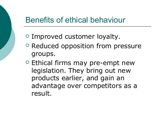 advantages of business ethics Business ethics: the law of rules abstract despite the recent rash of corporate scandals and the resulting rush to address the problem by adding more laws and.