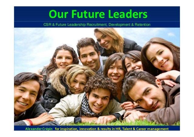 Our Future Leaders            CSR & Future Leadership Recruitment, Development & Retention                                ...