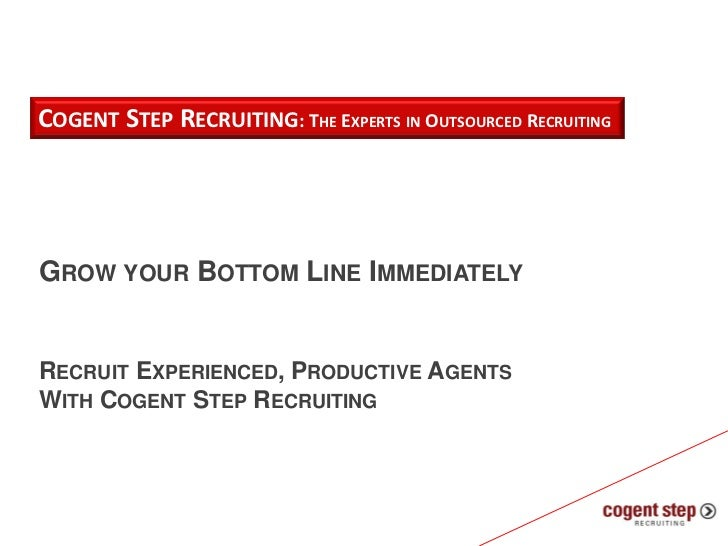COGENT STEP RECRUITING: THE EXPERTS IN OUTSOURCED RECRUITINGGROW YOUR BOTTOM LINE IMMEDIATELYRECRUIT EXPERIENCED, PRODUCTI...