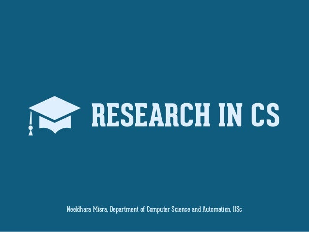 RESEARCH IN CS Neeldhara Misra, Department of Computer Science and Automation, IISc