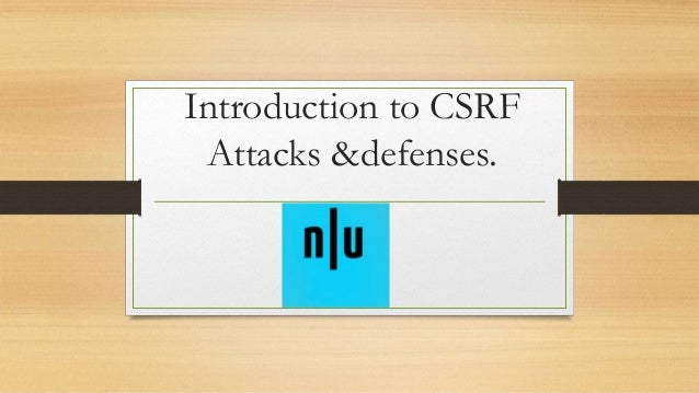 Introduction to CSRF Attacks &defenses.