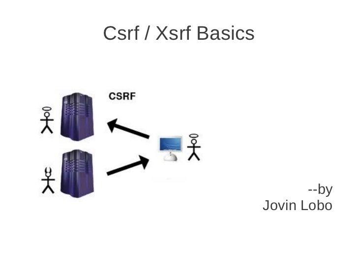 Csrf / Xsrf Basics                            --by                     Jovin Lobo