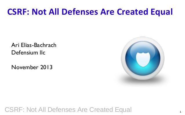 CSRF: Not All Defenses Are Created Equal Ari Elias-Bachrach Defensium llc November 2013  CSRF: Not All Defenses Are Create...