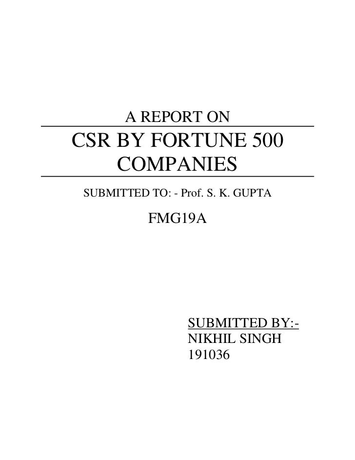 A REPORT ON<br />CSR BY FORTUNE 500 COMPANIES<br />SUBMITTED TO: - Prof. S. K. GUPTA<br />FMG19A<br />SUBMITTED BY:-<br />...