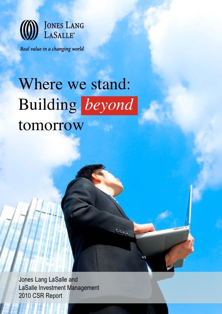 Where we stand:Building beyondtomorrowJones Lang LaSalle andLaSalle Investment Management2010 CSR Report