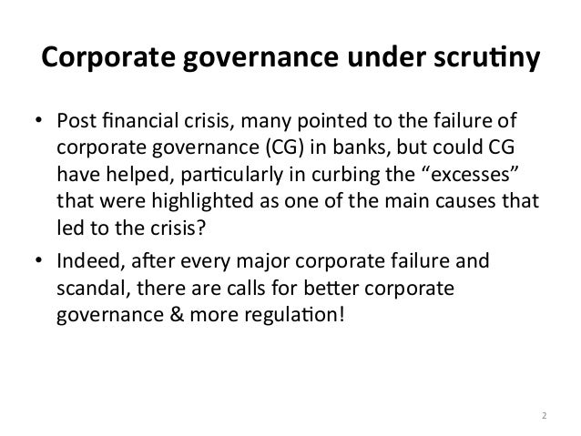 Corporate  governance  under  scru0ny   • Post  financial  crisis,  many  pointed  to  the  failure...