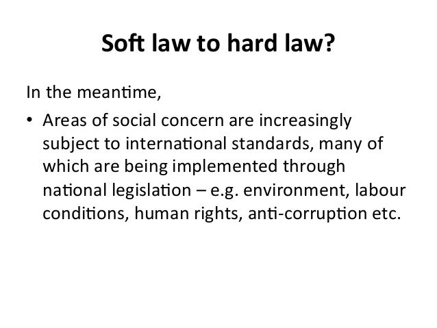 So@  law  to  hard  law?   In  the  mean4me,   • Areas  of  social  concern  are  increasingly...