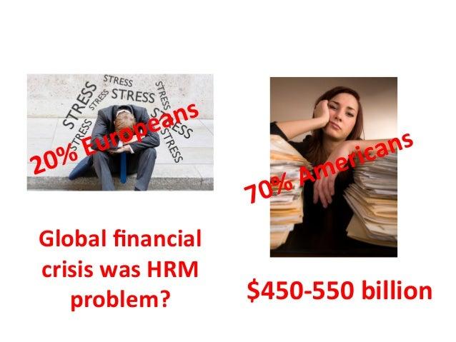 Human  Resource  Management    Global  financial   crisis  was  HRM   problem?    $450-‐550  billion ...