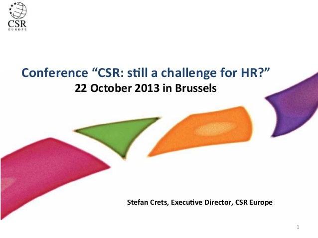"Conference  ""CSR:  s.ll  a  challenge  for  HR?""   22  October  2013  in  Brussels    Stefan  Cr..."