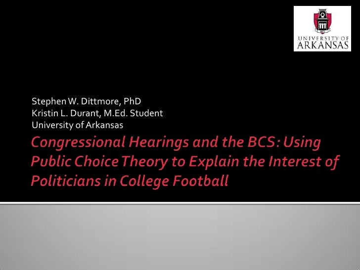 Congressional Hearings and the BCS: Using Public Choice Theory to Explain the Interest of Politicians in College Football<...