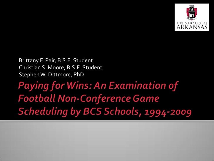Paying for Wins: An Examination of Football Non-Conference Game Scheduling by BCS Schools, 1994-2009<br />Brittany F. Pair...