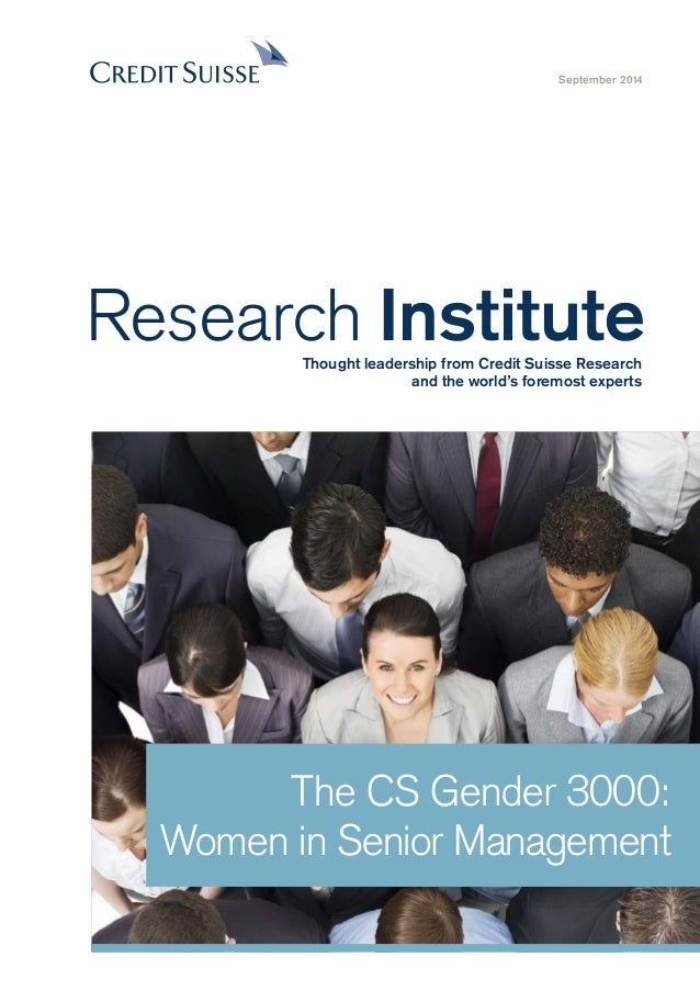 The CS Gender 3000:  Women in Senior Management  September 2014  Research Institute  Thought leadership from Credit Suisse...