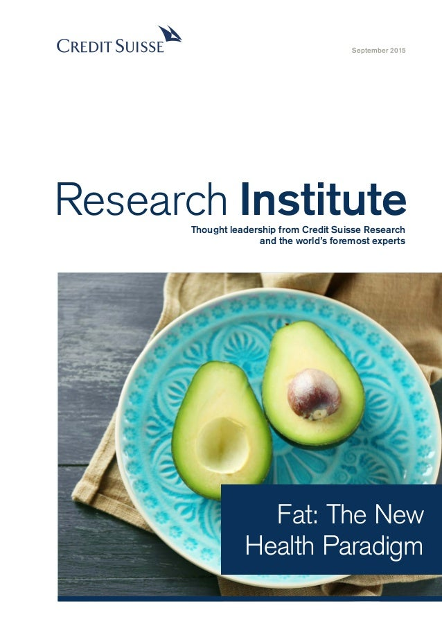 Fat: The New Health Paradigm September 2015 Research InstituteThought leadership from Credit Suisse Research and the world...