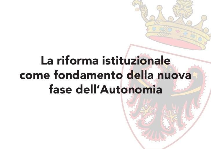 La riforma istituzionalecome fondamento della nuova    fase dell'Autonomia