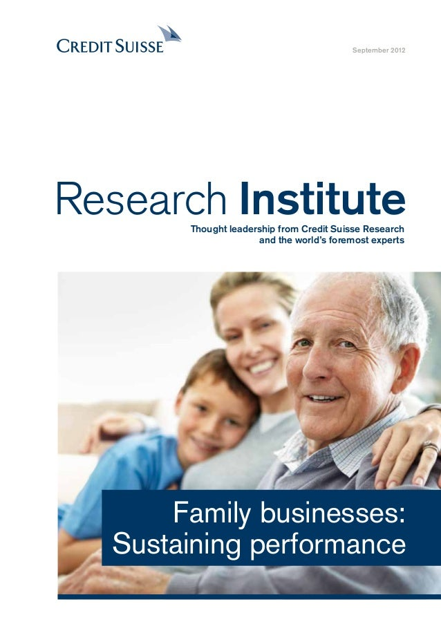 Family businesses: Sustaining performance September 2012 Research InstituteThought leadership from Credit Suisse Research ...