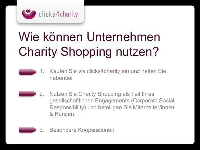 Wie können UnternehmenCharity Shopping nutzen?   1. Kaufen Sie via clicks4charity ein und helfen Sie      nebenbei   2. Nu...