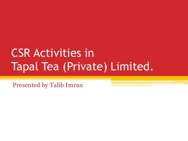 CSR Activities inTapal Tea (Private) Limited.Presented by Talib Imran