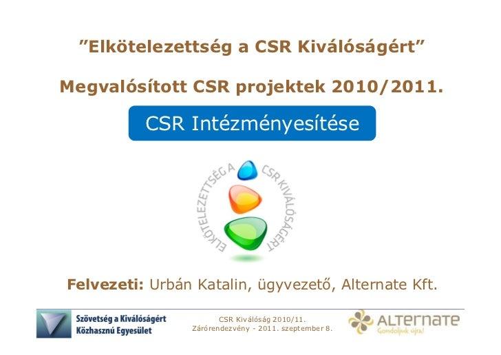 """""""Elkötelezettség a CSR Kiválóságért""""Megvalósított CSR projektek 2010/2011.          CSR IntézményesítéseFelvezeti: Urbán K..."""