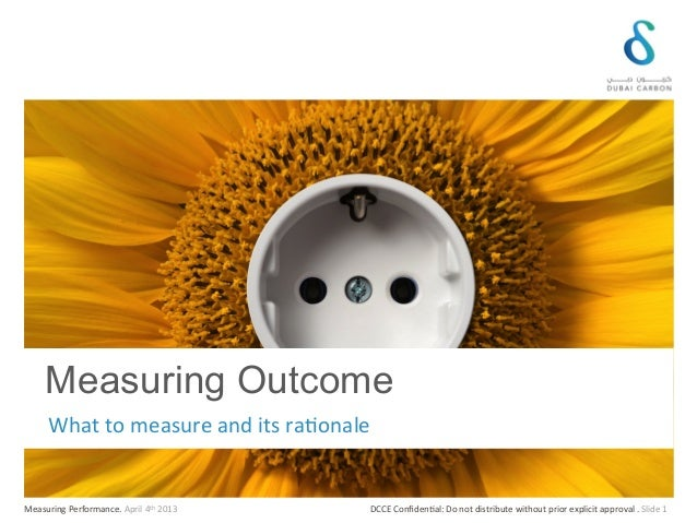Measuring Outcome       What to measure and its ra@onale  Measuring Performance. April 4th 2013    ...