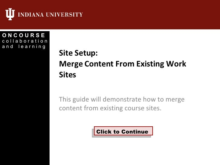 Site Setup: Merge Content From Existing Work Sites This guide will demonstrate how to merge content from existing course s...