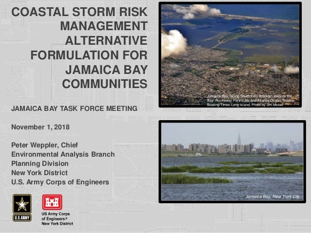COASTAL STORM RISK MANAGEMENT ALTERNATIVE FORMULATION FOR JAMAICA BAY COMMUNITIES JAMAICA BAY TASK FORCE MEETING November ...
