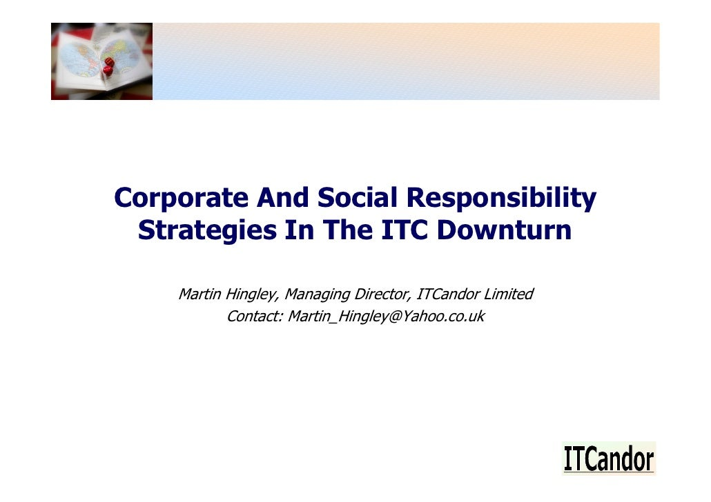 Corporate And Social Responsibility  Strategies In The ITC Downturn      Martin Hingley, Managing Director, ITCandor Limit...