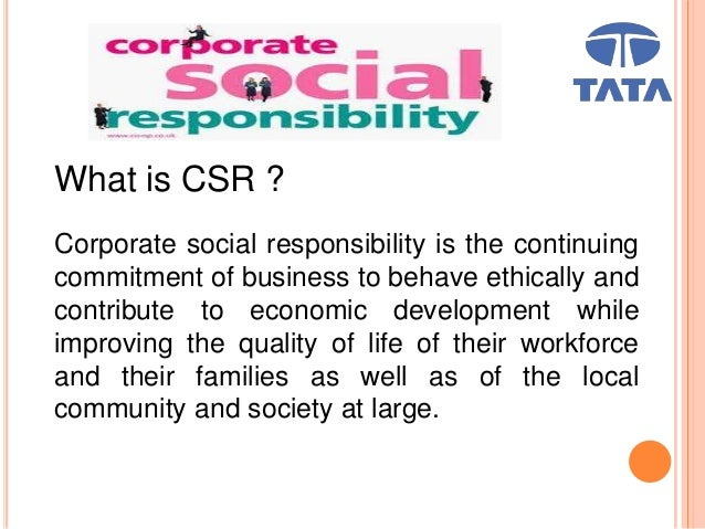 csr of tata From tata global beverages' commitment to enable 100 percent sustainable sourcing by 2020 to natsteel's focus on manufacturing products made from at least 85 percent recycled material and.