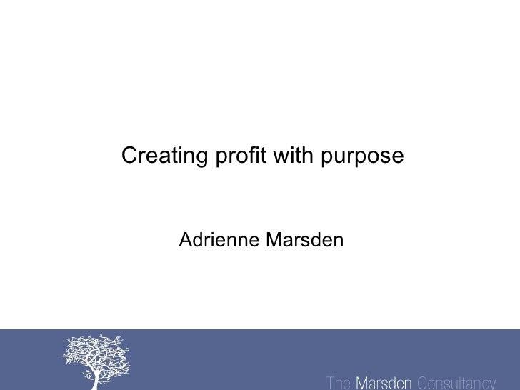 Creating profit with purpose Adrienne Marsden