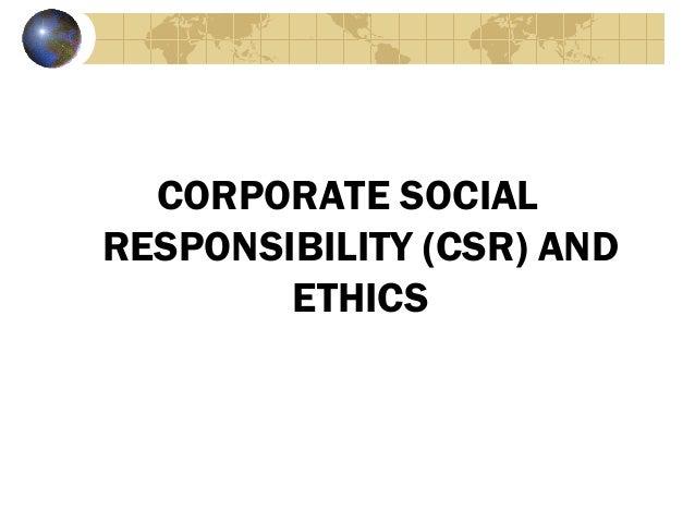 CORPORATE SOCIALRESPONSIBILITY (CSR) AND        ETHICS