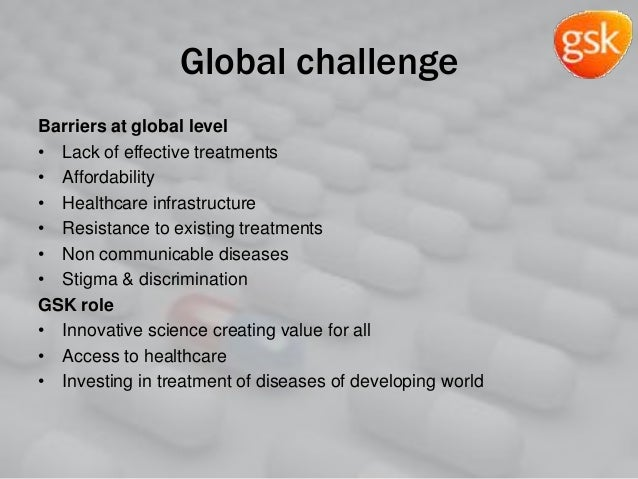 Global challenge Barriers at global level • Lack of effective treatments • Affordability • Healthcare infrastructure • Res...