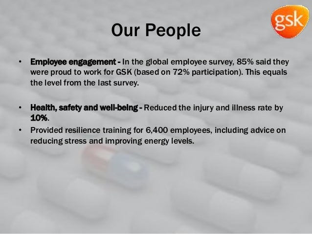 Our People • Employee engagement - In the global employee survey, 85% said they were proud to work for GSK (based on 72% p...
