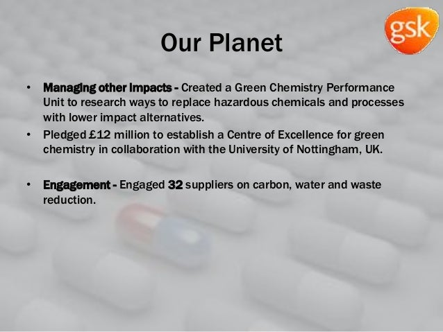 Our Planet • Managing other impacts - Created a Green Chemistry Performance Unit to research ways to replace hazardous che...