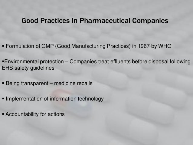Good Practices In Pharmaceutical Companies  Formulation of GMP (Good Manufacturing Practices) in 1967 by WHO Environment...