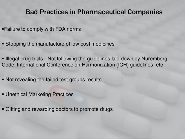 Bad Practices in Pharmaceutical Companies Failure to comply with FDA norms  Stopping the manufacture of low cost medicin...