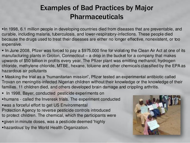 Examples of Bad Practices by Major Pharmaceuticals In 1998, 6.1 million people in developing countries died from diseases...