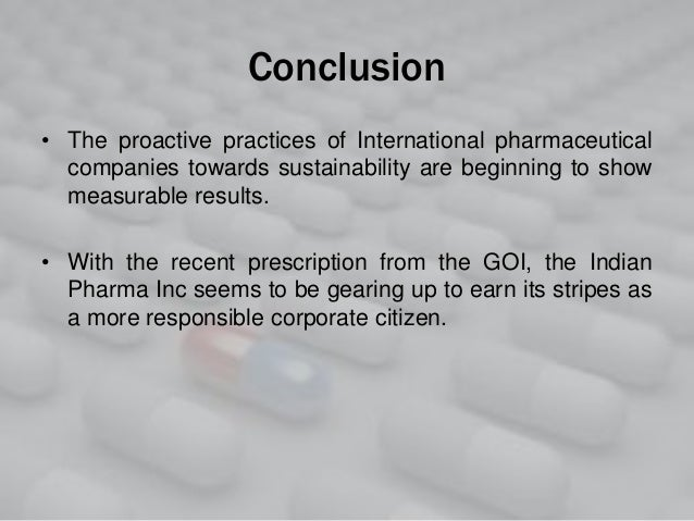 Conclusion • The proactive practices of International pharmaceutical companies towards sustainability are beginning to sho...