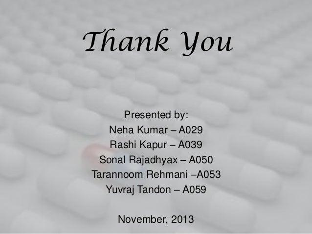 Thank You Presented by: Neha Kumar – A029 Rashi Kapur – A039 Sonal Rajadhyax – A050 Tarannoom Rehmani –A053 Yuvraj Tandon ...