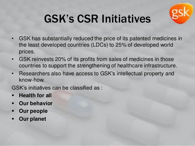 GSK's CSR Initiatives • GSK has substantially reduced the price of its patented medicines in the least developed countries...