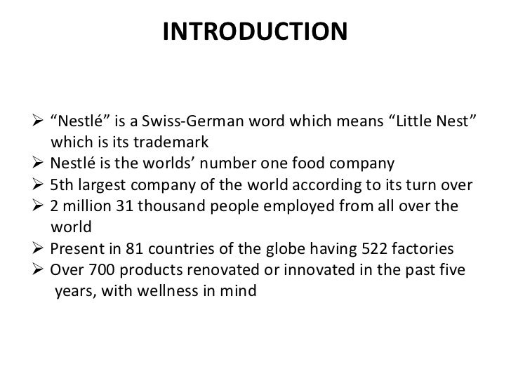 "INTRODUCTION ""Nestlé"" is a Swiss-German word which means ""Little Nest""  which is its trademark Nestlé is the worlds' num..."