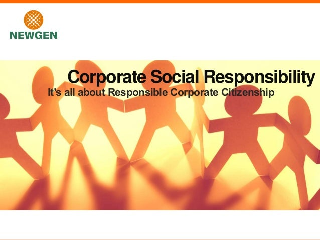 It's all about Responsible Corporate Citizenship Corporate Social Responsibility