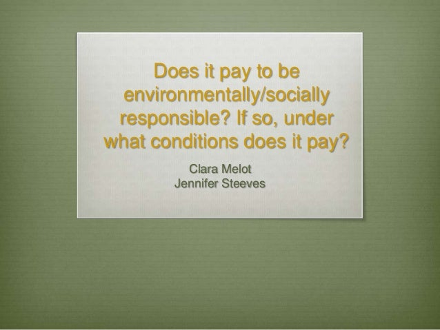Does it pay to be  environmentally/socially responsible? If so, underwhat conditions does it pay?          Clara Melot    ...