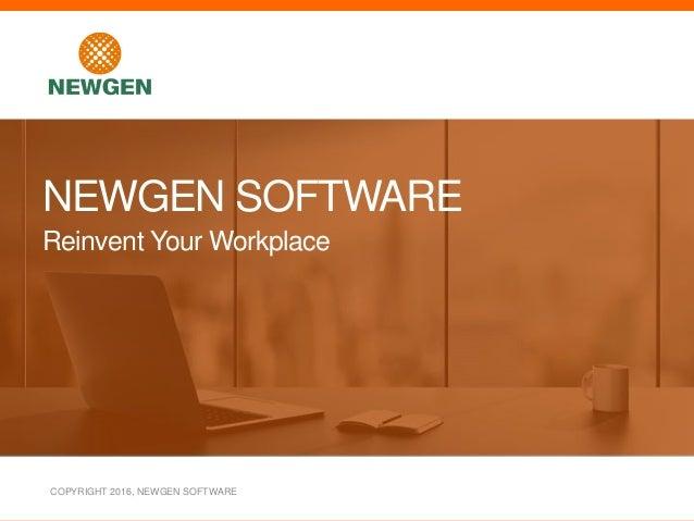 COPYRIGHT 2016, NEWGEN SOFTWARE NEWGEN SOFTWARE Reinvent Your Workplace