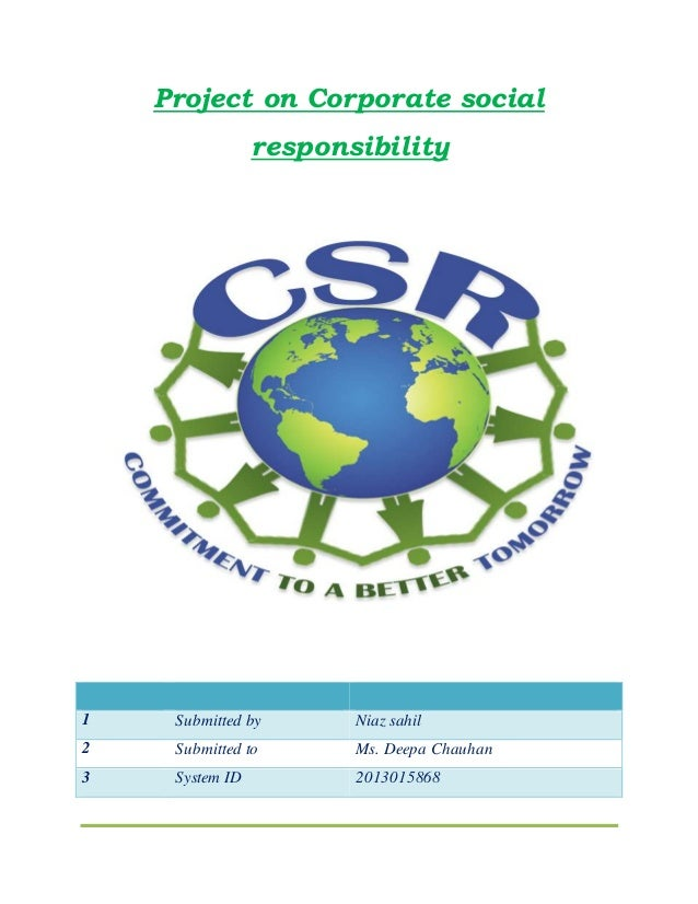 Project on Corporate social responsibility 1 Submitted by Niaz sahil 2 Submitted to Ms. Deepa Chauhan 3 System ID 20130158...