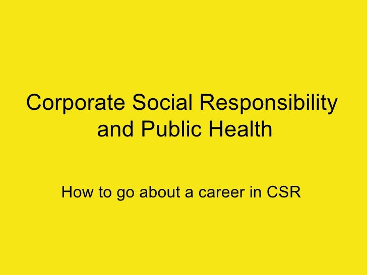 Corporate Social Responsibility  and Public Health How to go about a career in CSR