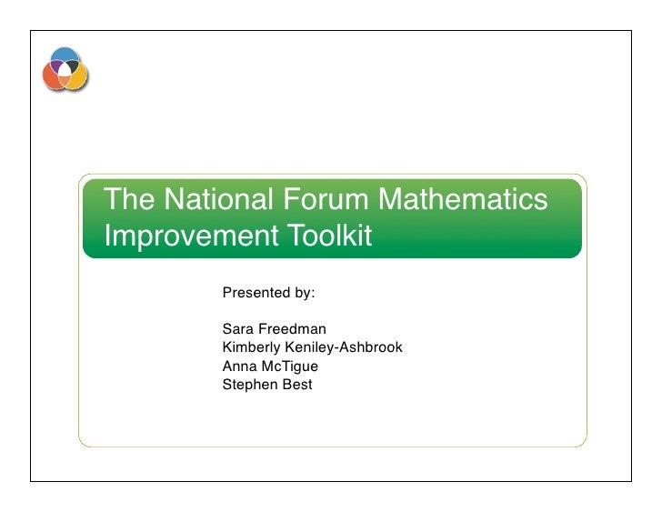 The National Forum Mathematics Improvement Toolkit         Presented by:          Sara Freedman         Kimberly Keniley-A...