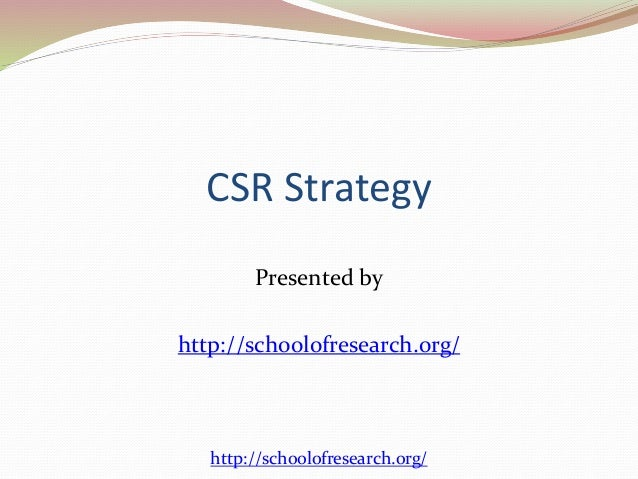 CSR Strategy Presented by http://schoolofresearch.org/ http://schoolofresearch.org/