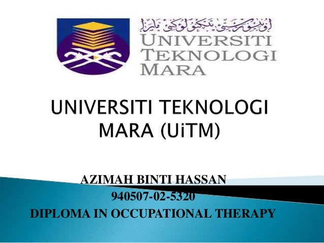 AZIMAH BINTI HASSAN 940507-02-5320 DIPLOMA IN OCCUPATIONAL THERAPY