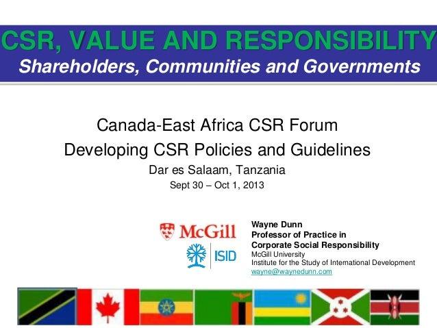 Canada-East Africa CSR Forum Developing CSR Policies and Guidelines Dar es Salaam, Tanzania Sept 30 – Oct 1, 2013 CSR, VAL...