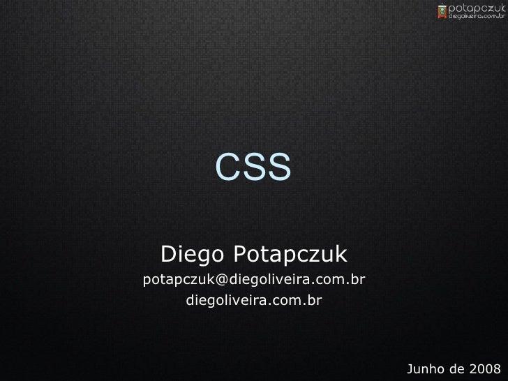 Diego Potapczuk [email_address] diegoliveira.com.br CSS Junho de 2008