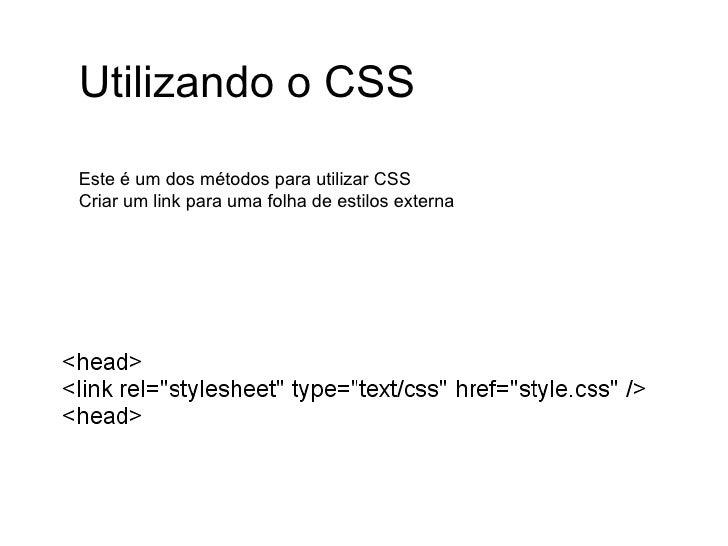 Este é um dos métodos para utilizar CSS Criar um link para uma folha de estilos externa Utilizando o CSS